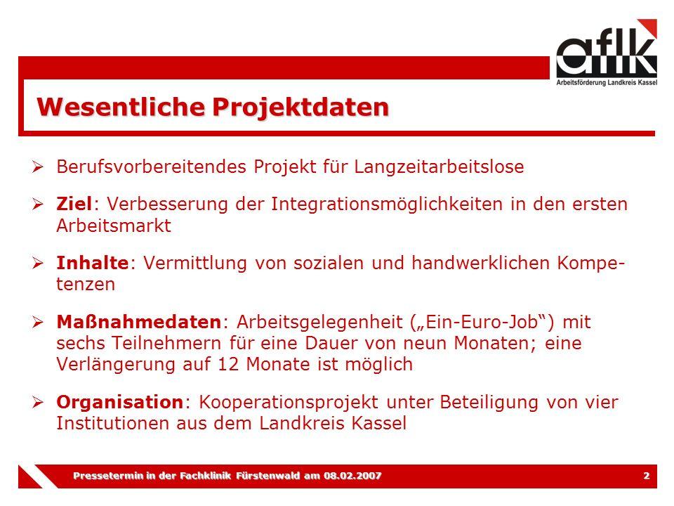 Pressetermin in der Fachklinik Fürstenwald am 08.02.2007 3 Inhalte der Maßnahme  Heranführung der Langzeitarbeitslosen an die Arbeitswelt  z.B.