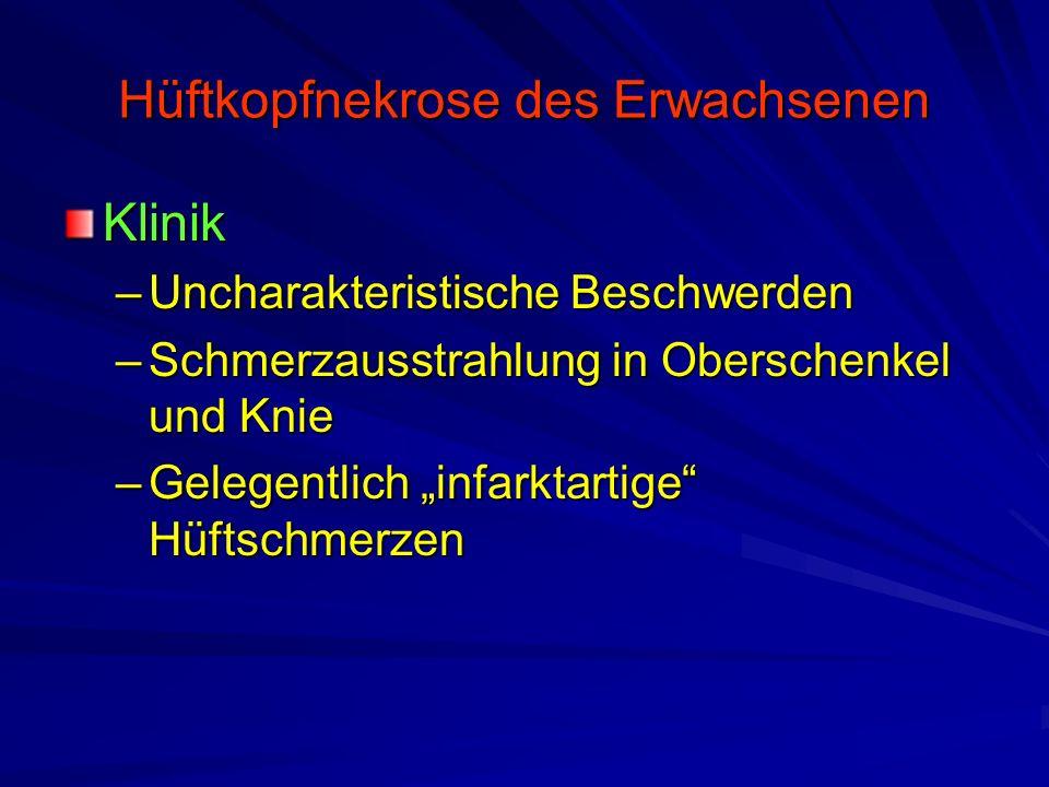 """Hüftkopfnekrose des Erwachsenen Klinik –Uncharakteristische Beschwerden –Schmerzausstrahlung in Oberschenkel und Knie –Gelegentlich """"infarktartige"""" Hü"""