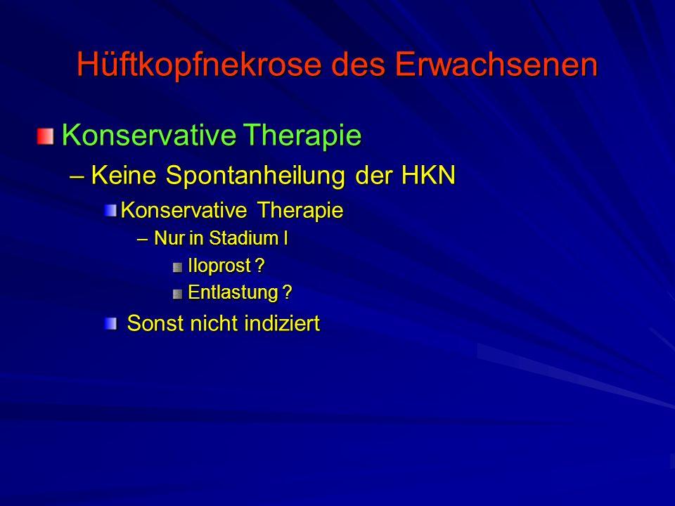 Hüftkopfnekrose des Erwachsenen Konservative Therapie –Keine Spontanheilung der HKN Konservative Therapie –Nur in Stadium I Iloprost ? Entlastung ? So