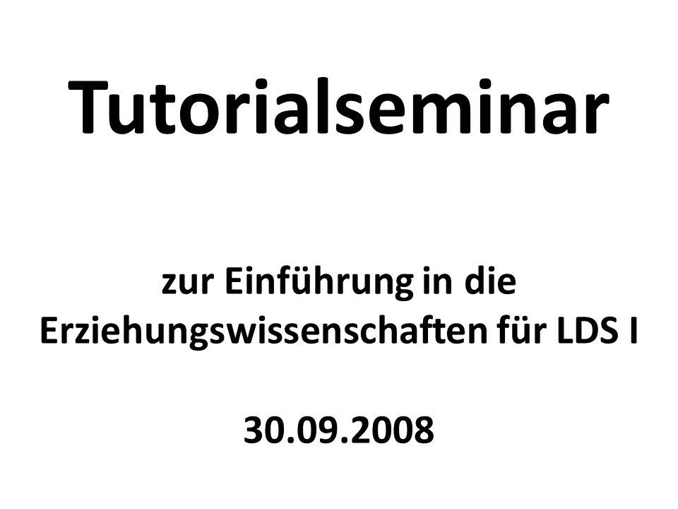 Tutorialseminar zur Einführung in die Erziehungswissenschaften für LDS I 30.09.2008