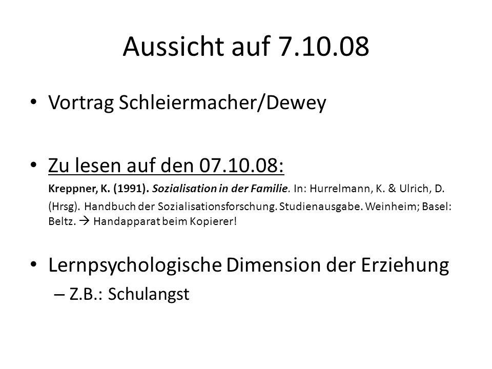 Aussicht auf 7.10.08 Vortrag Schleiermacher/Dewey Zu lesen auf den 07.10.08: Kreppner, K.