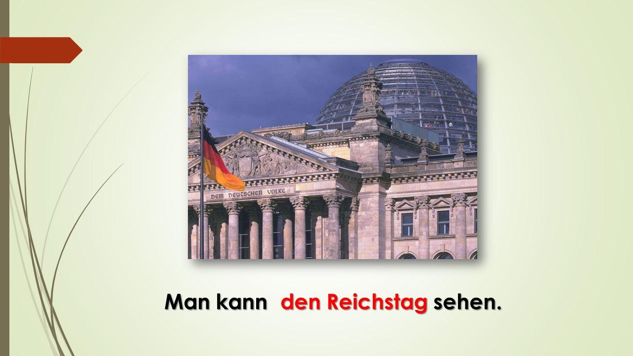 Man kann sehen. den Reichstag den Reichstag
