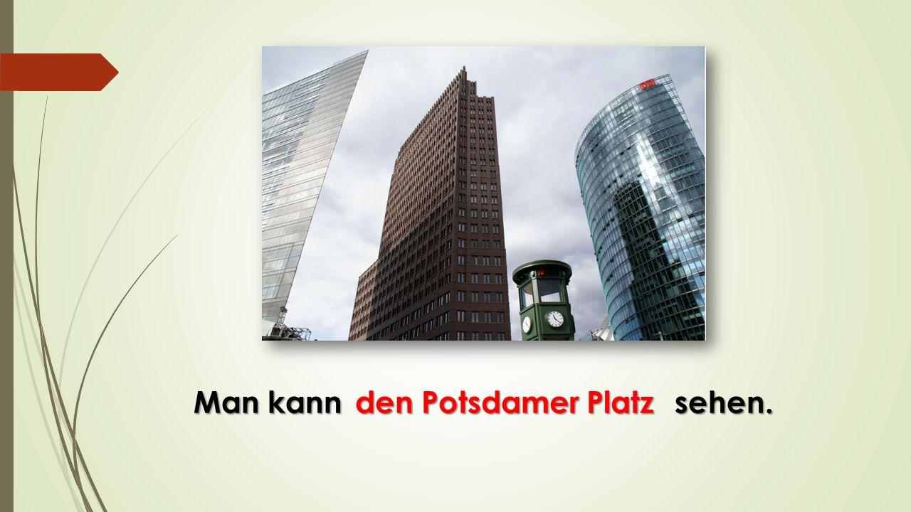 Man kann sehen. den Potsdamer Platz den Potsdamer Platz