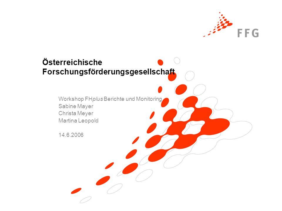 Österreichische Forschungsförderungsgesellschaft Workshop FHplus Berichte und Monitoring Sabine Mayer Christa Meyer Martina Leopold 14.6.2006