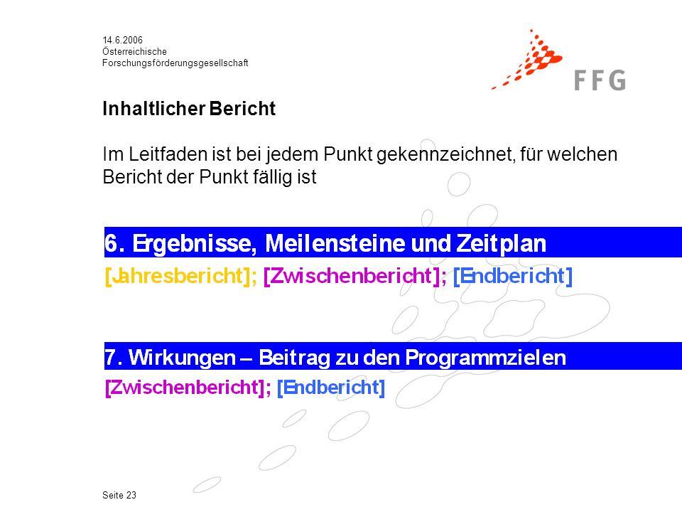 14.6.2006 Österreichische Forschungsförderungsgesellschaft Seite 23 Inhaltlicher Bericht Im Leitfaden ist bei jedem Punkt gekennzeichnet, für welchen Bericht der Punkt fällig ist