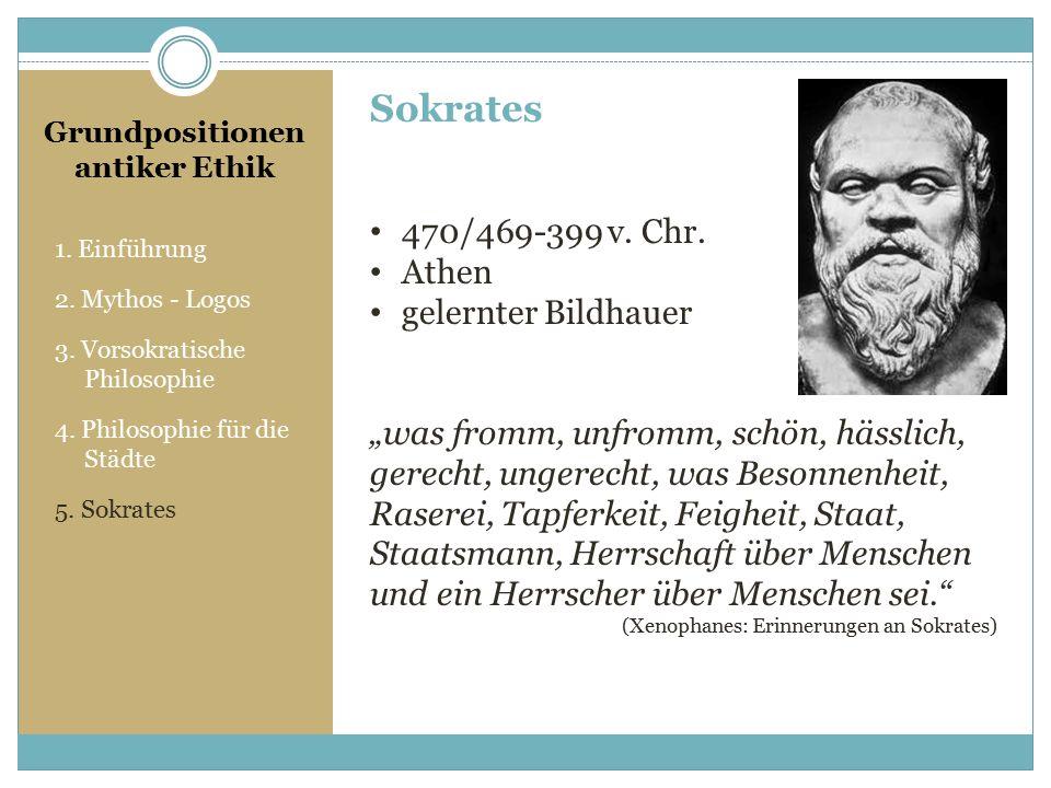Grundpositionen antiker Ethik 1.Einführung 2. Mythos - Logos 3.