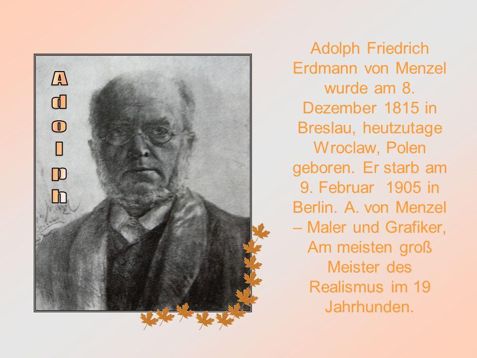 Adolph Friedrich Erdmann von Menzel wurde am 8.