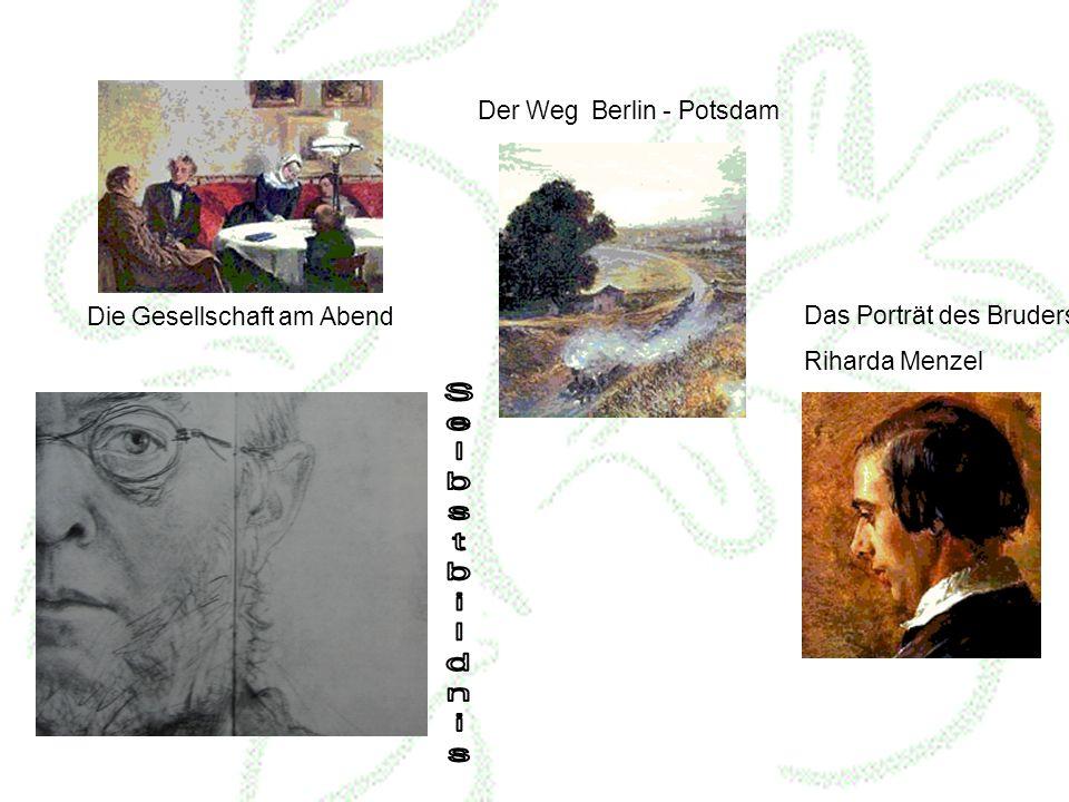Die Gesellschaft am Abend Der Weg Berlin - Potsdam Das Porträt des Bruders Riharda Menzel