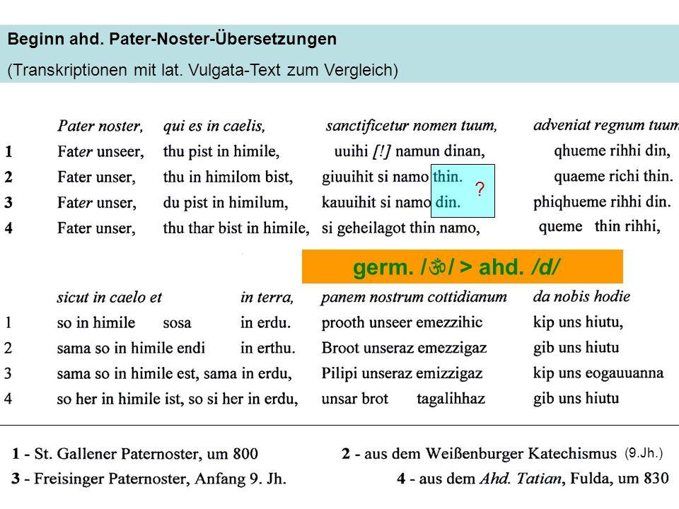 Beginn ahd. Pater-Noster-Übersetzungen (Transkriptionen mit lat. Vulgata-Text zum Vergleich) ? germ. /  / > ahd. /d/ (9.Jh.)