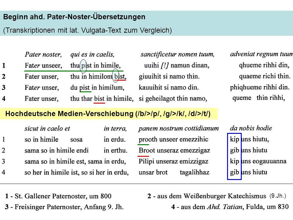 Beginn ahd. Pater-Noster-Übersetzungen (Transkriptionen mit lat. Vulgata-Text zum Vergleich) Hochdeutsche Medien-Verschiebung (/b/>/p/, /g/>/k/, /d/>/