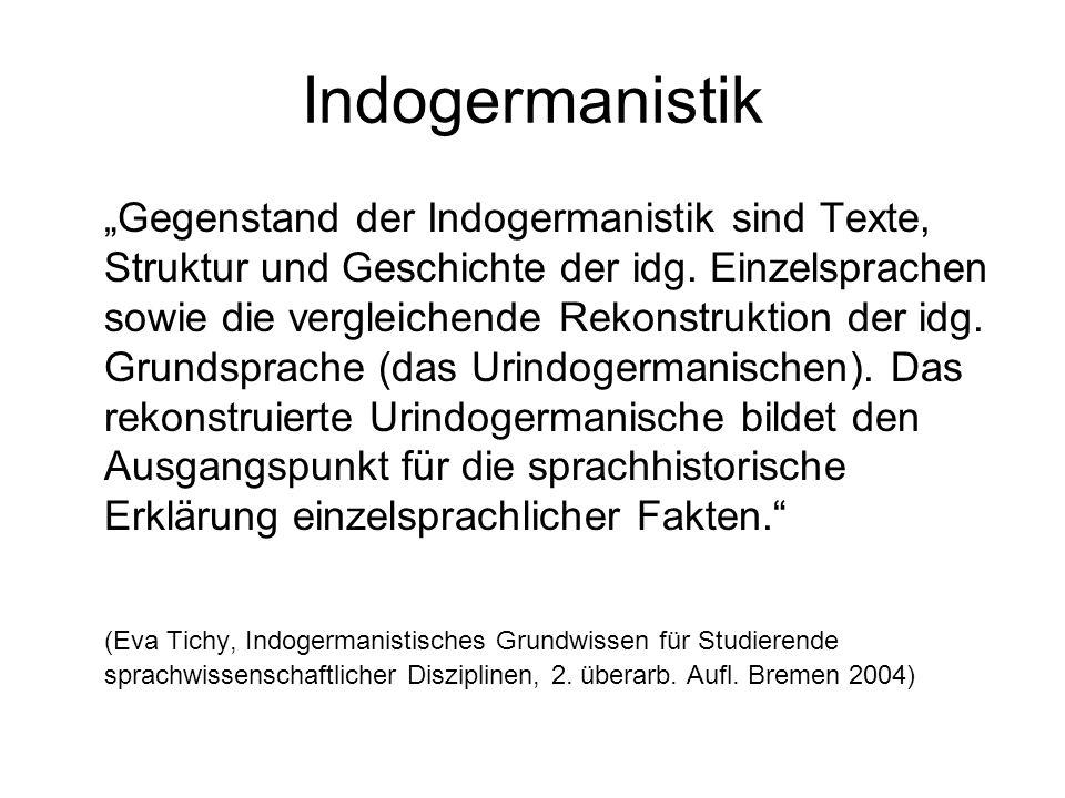 """Indogermanistik """"Gegenstand der Indogermanistik sind Texte, Struktur und Geschichte der idg. Einzelsprachen sowie die vergleichende Rekonstruktion der"""