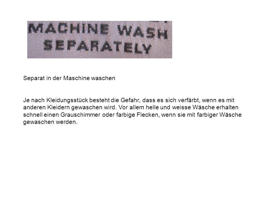 Separat in der Maschine waschen Je nach Kleidungsstück besteht die Gefahr, dass es sich verfärbt, wenn es mit anderen Kleidern gewaschen wird.