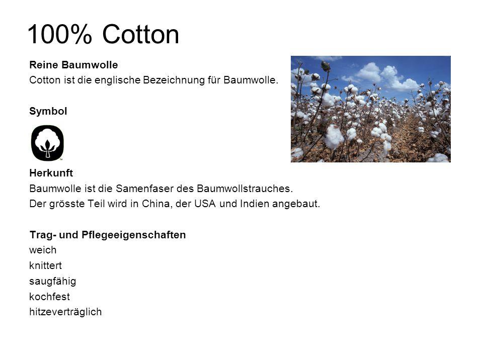 100% Cotton Reine Baumwolle Cotton ist die englische Bezeichnung für Baumwolle.
