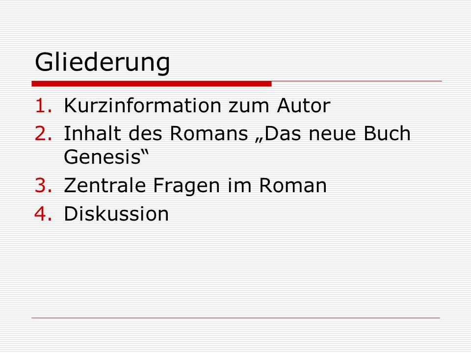 """Gliederung 1.Kurzinformation zum Autor 2.Inhalt des Romans """"Das neue Buch Genesis 3.Zentrale Fragen im Roman 4.Diskussion"""