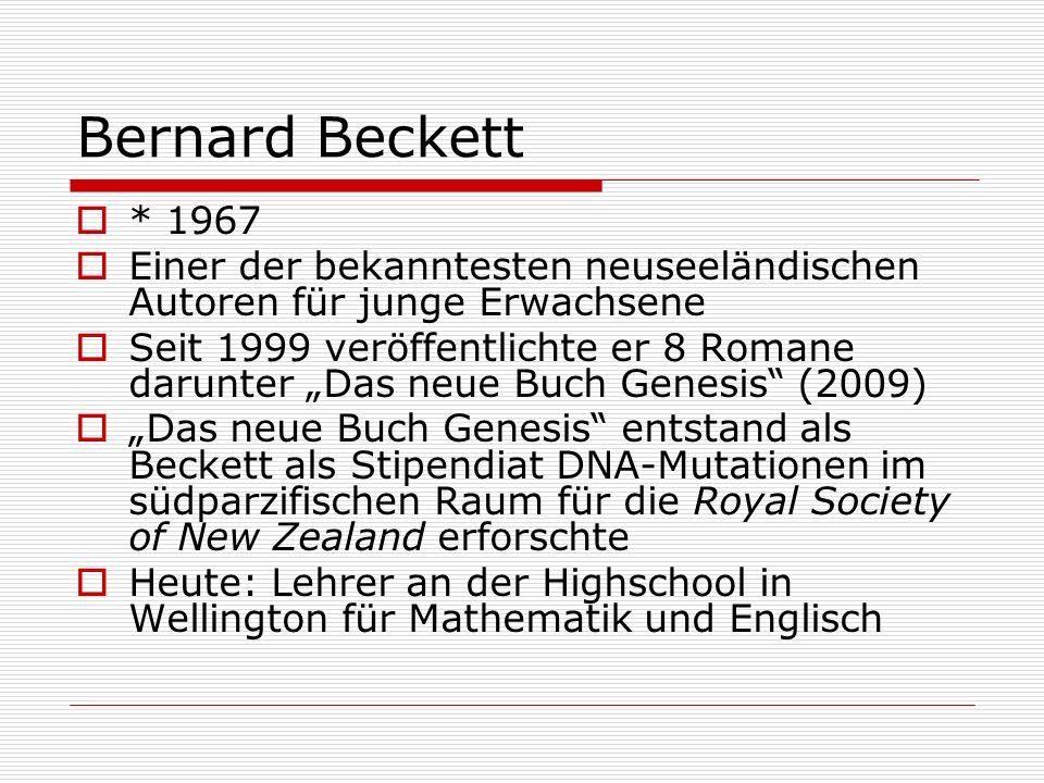 """Bernard Beckett  * 1967  Einer der bekanntesten neuseeländischen Autoren für junge Erwachsene  Seit 1999 veröffentlichte er 8 Romane darunter """"Das neue Buch Genesis (2009)  """"Das neue Buch Genesis entstand als Beckett als Stipendiat DNA-Mutationen im südparzifischen Raum für die Royal Society of New Zealand erforschte  Heute: Lehrer an der Highschool in Wellington für Mathematik und Englisch"""