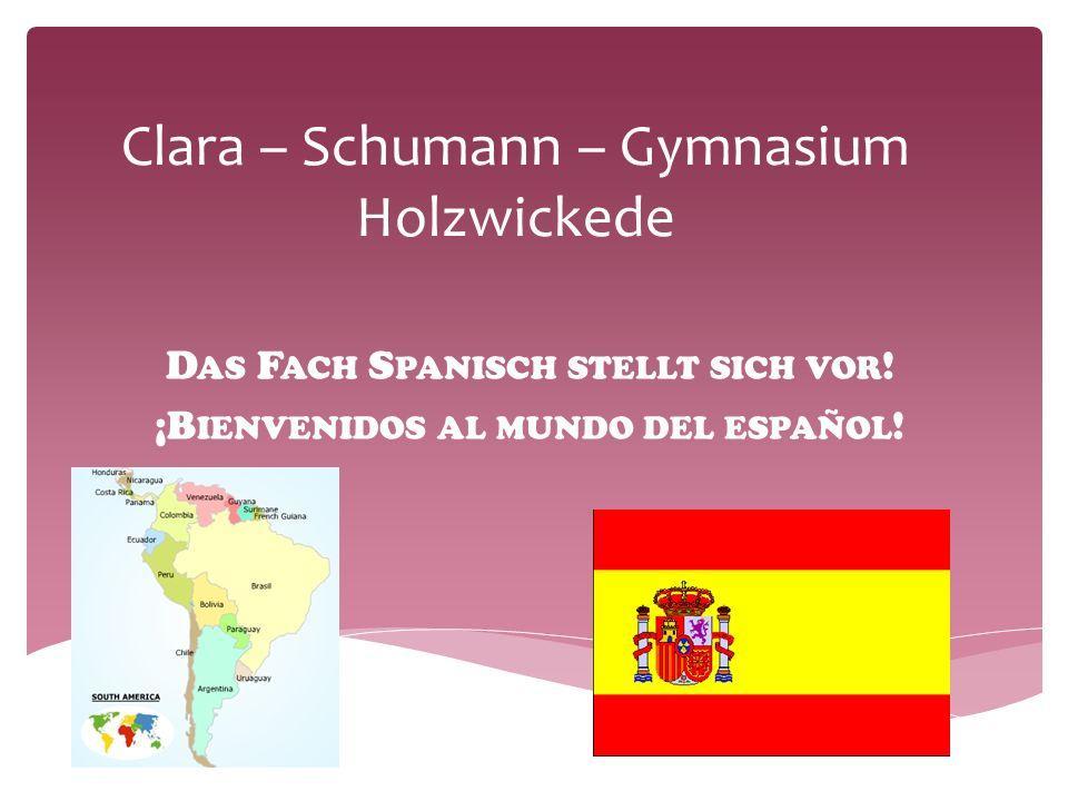Clara – Schumann – Gymnasium Holzwickede D AS F ACH S PANISCH STELLT SICH VOR .