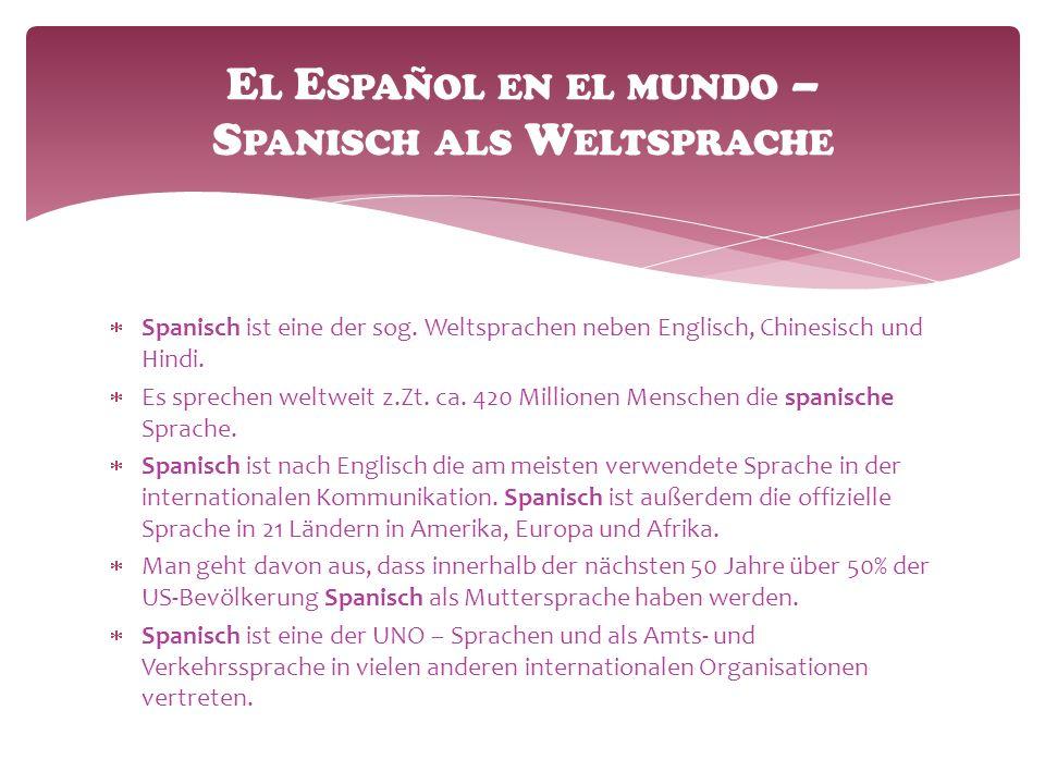  Spanisch ist eine der sog.Weltsprachen neben Englisch, Chinesisch und Hindi.