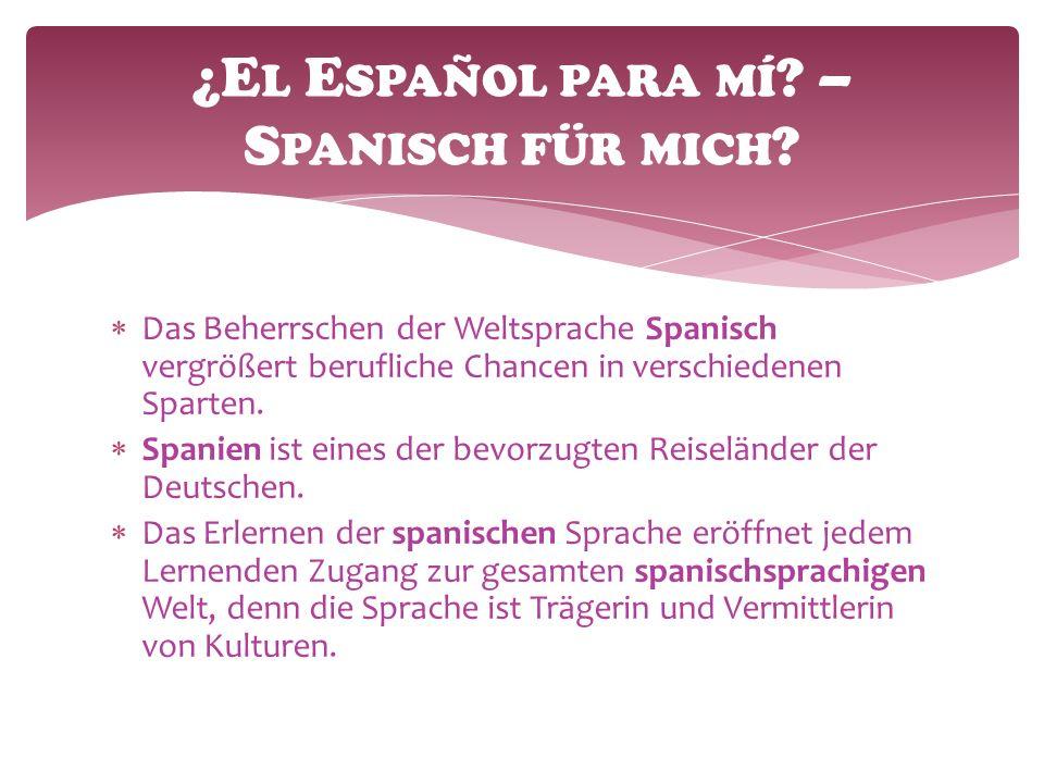  Das Beherrschen der Weltsprache Spanisch vergrößert berufliche Chancen in verschiedenen Sparten.
