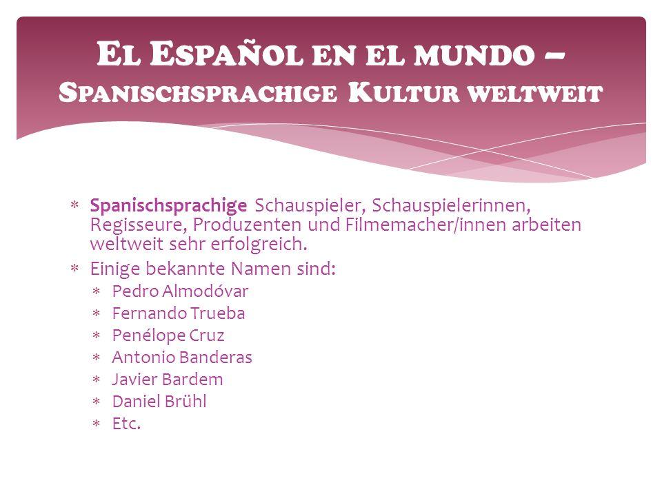  Spanischsprachige Schauspieler, Schauspielerinnen, Regisseure, Produzenten und Filmemacher/innen arbeiten weltweit sehr erfolgreich.