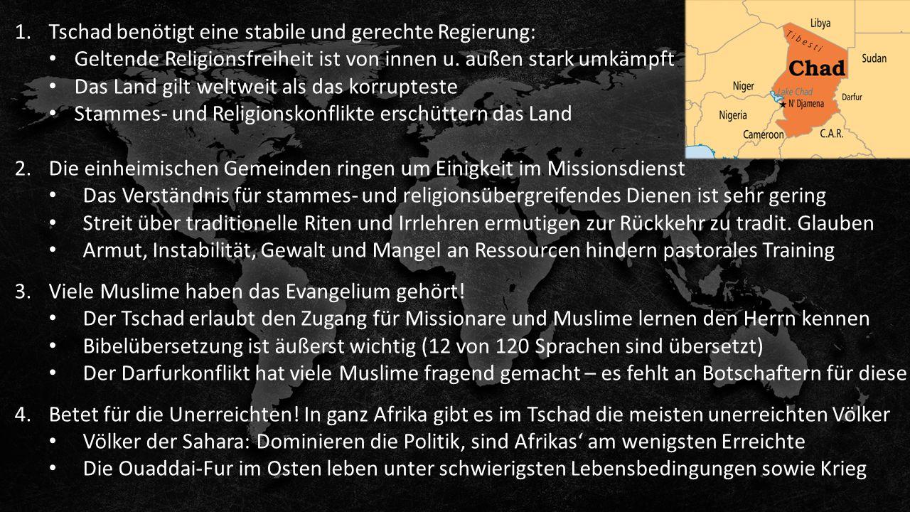 1.Tschad benötigt eine stabile und gerechte Regierung: Geltende Religionsfreiheit ist von innen u. außen stark umkämpft Das Land gilt weltweit als das