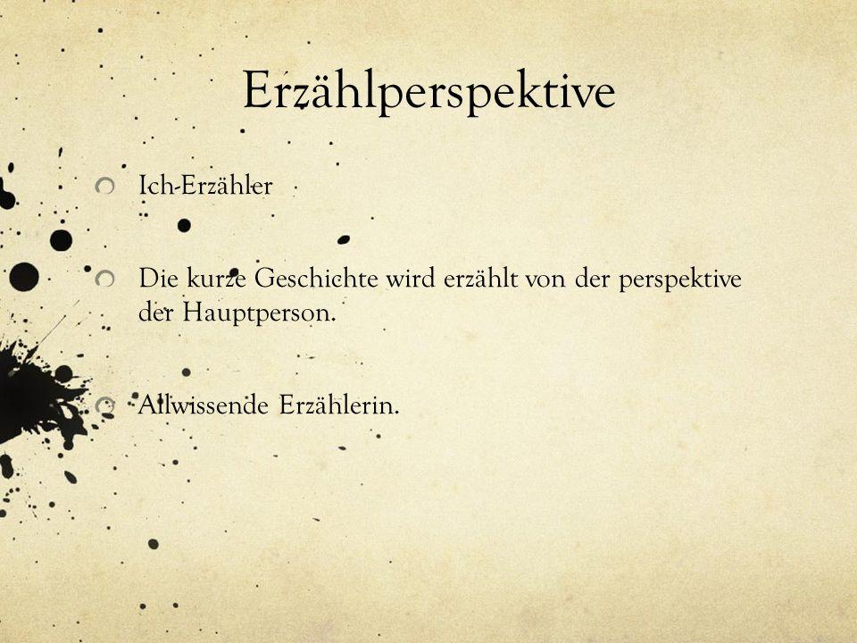 Erzählperspektive Ich-Erzähler Die kurze Geschichte wird erzählt von der perspektive der Hauptperson.