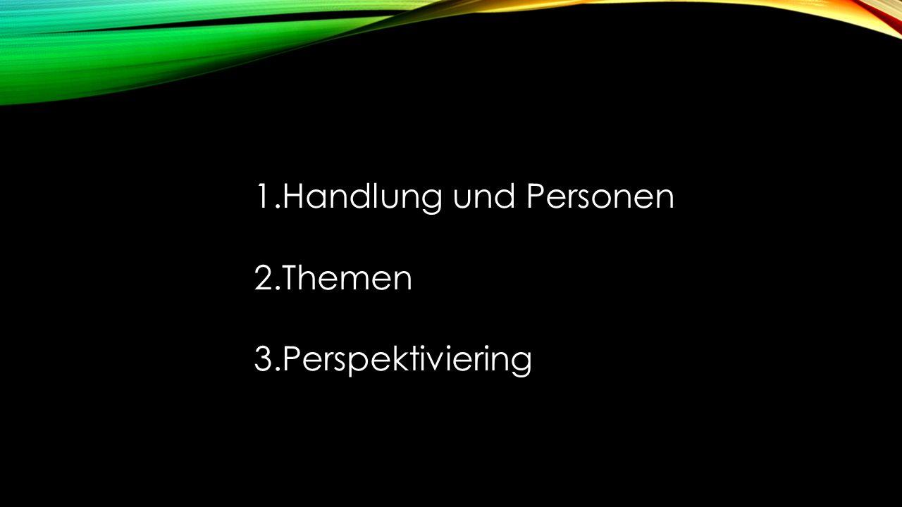 1.Handlung und Personen 2.Themen 3.Perspektiviering
