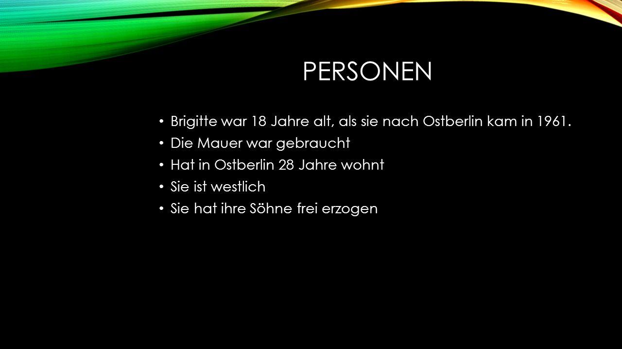 PERSONEN Brigitte war 18 Jahre alt, als sie nach Ostberlin kam in 1961.