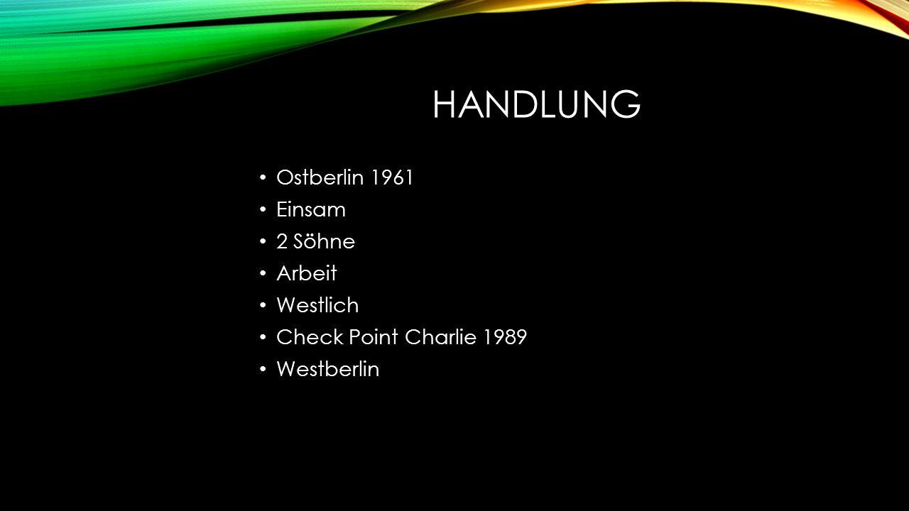 HANDLUNG Ostberlin 1961 Einsam 2 Söhne Arbeit Westlich Check Point Charlie 1989 Westberlin