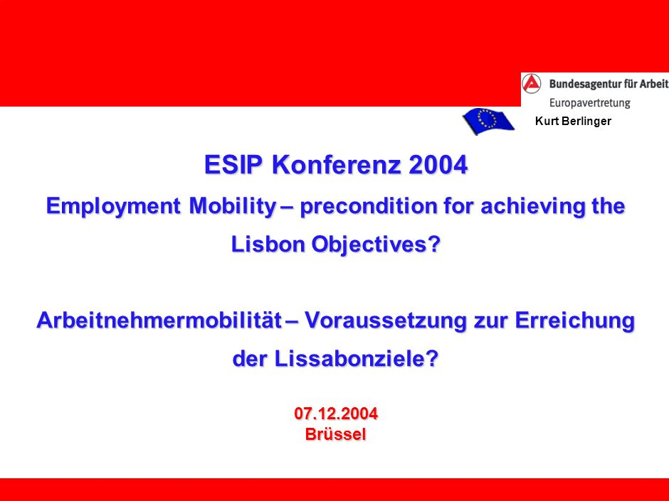 Kurt Berlinger ESIP Konferenz 2004 Employment Mobility – precondition for achieving the Lisbon Objectives.