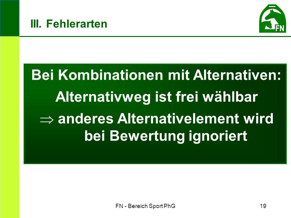FN - Bereich Sport PhG19 III. Fehlerarten Bei Kombinationen mit Alternativen: Alternativweg ist frei wählbar  anderes Alternativelement wird bei Bewe