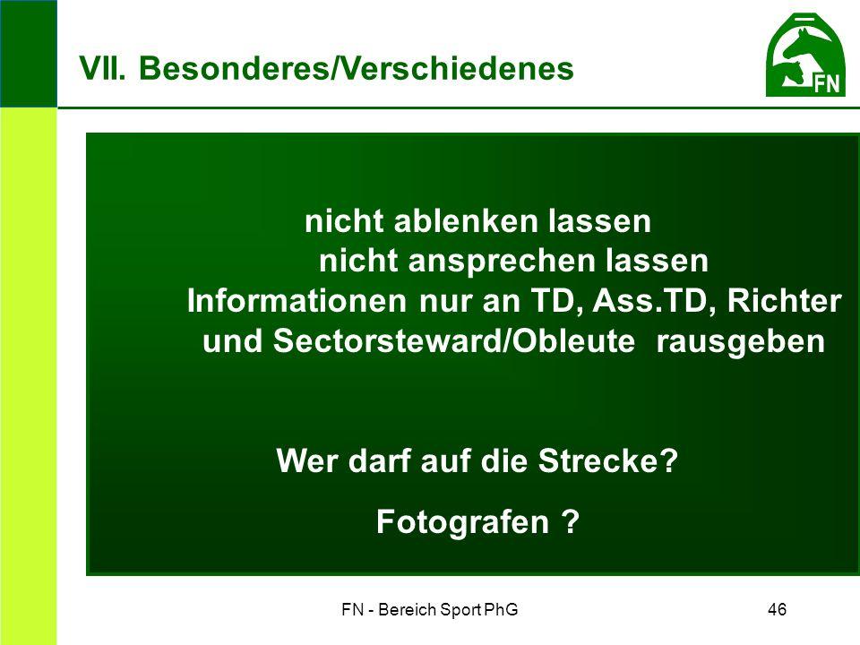 FN - Bereich Sport PhG46 nicht ablenken lassen nicht ansprechen lassen Informationen nur an TD, Ass.TD, Richter und Sectorsteward/Obleute rausgeben Wer darf auf die Strecke.