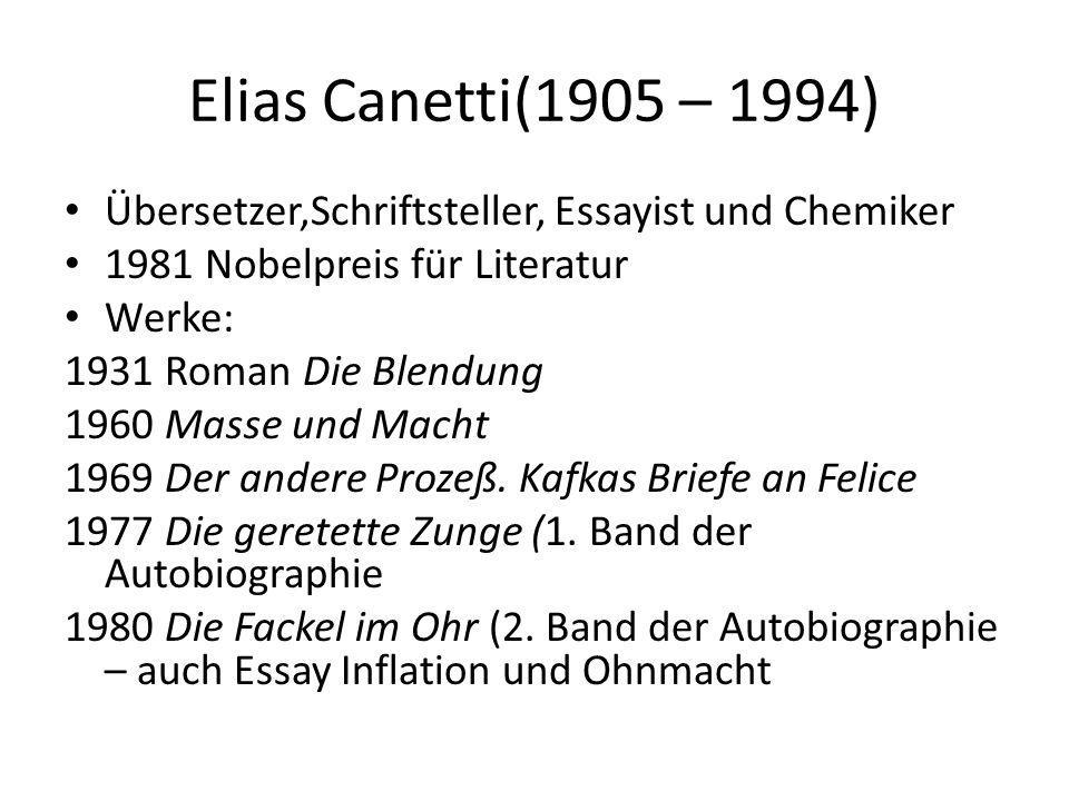 Elias Canetti(1905 – 1994) Übersetzer,Schriftsteller, Essayist und Chemiker 1981 Nobelpreis für Literatur Werke: 1931 Roman Die Blendung 1960 Masse und Macht 1969 Der andere Prozeß.