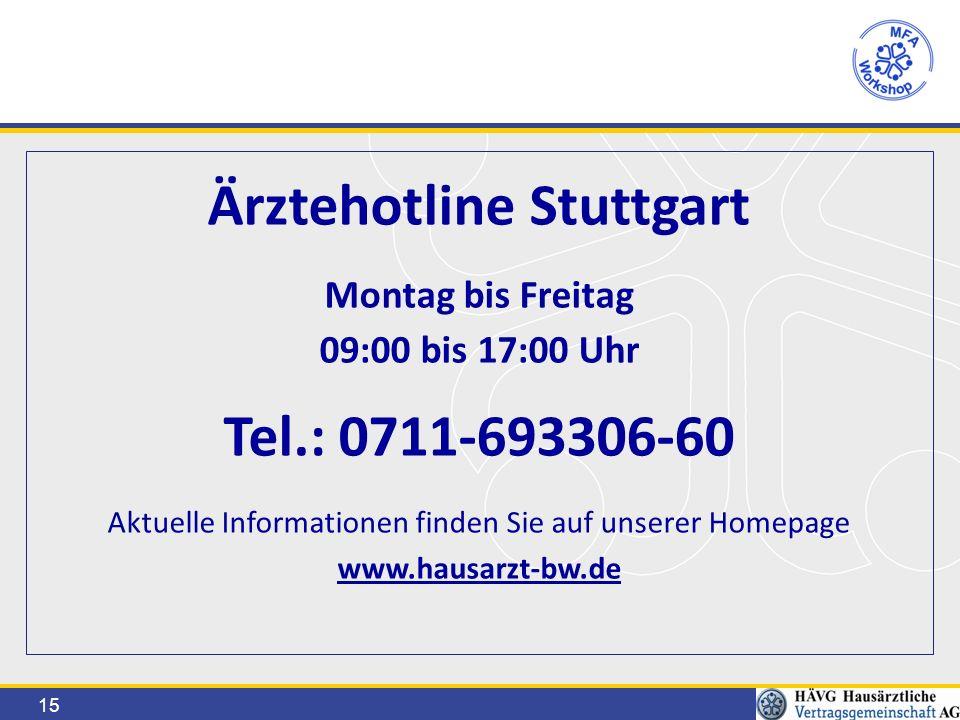 15 Ärztehotline Stuttgart Montag bis Freitag 09:00 bis 17:00 Uhr Tel.: 0711-693306-60 Aktuelle Informationen finden Sie auf unserer Homepage www.hausarzt-bw.de