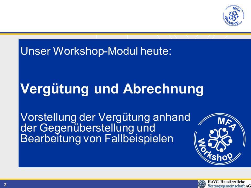2 Unser Workshop-Modul heute: Vergütung und Abrechnung Vorstellung der Vergütung anhand der Gegenüberstellung und Bearbeitung von Fallbeispielen