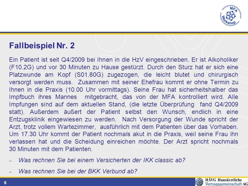 6 Fallbeispiel Nr. 2 Ein Patient ist seit Q4/2009 bei Ihnen in die HzV eingeschrieben.