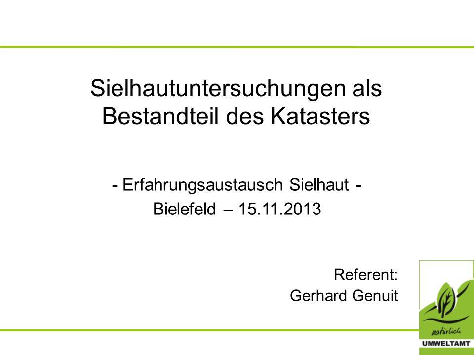 Sielhautuntersuchungen als Bestandteil des Katasters - Erfahrungsaustausch Sielhaut - Bielefeld – 15.11.2013 Referent: Gerhard Genuit