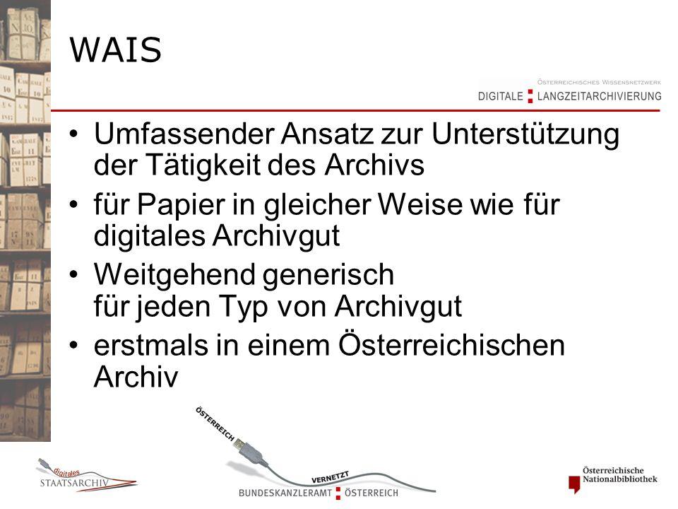 WAIS Umfassender Ansatz zur Unterstützung der Tätigkeit des Archivs für Papier in gleicher Weise wie für digitales Archivgut Weitgehend generisch für jeden Typ von Archivgut erstmals in einem Österreichischen Archiv