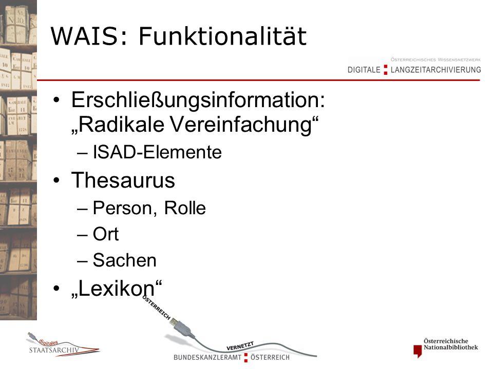 "Erschließungsinformation: ""Radikale Vereinfachung"" –ISAD-Elemente Thesaurus –Person, Rolle –Ort –Sachen ""Lexikon"" WAIS: Funktionalität"