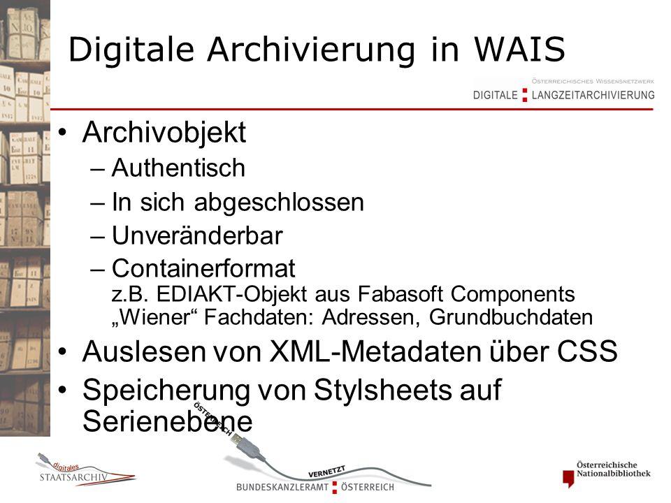 Digitale Archivierung in WAIS Archivobjekt –Authentisch –In sich abgeschlossen –Unveränderbar –Containerformat z.B. EDIAKT-Objekt aus Fabasoft Compone