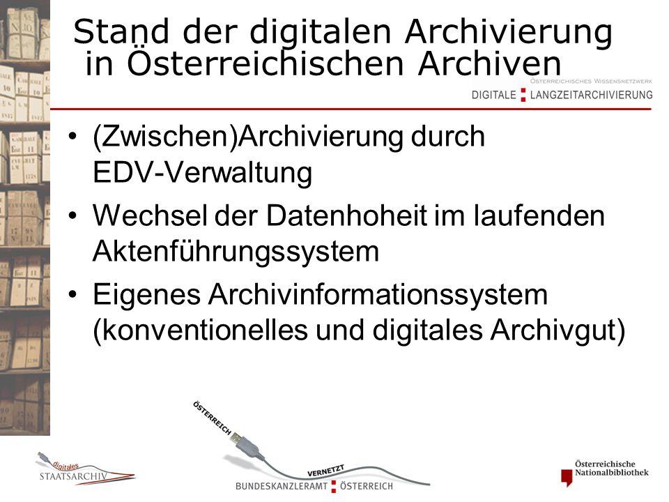 Stand der digitalen Archivierung in Österreichischen Archiven (Zwischen)Archivierung durch EDV-Verwaltung Wechsel der Datenhoheit im laufenden Aktenführungssystem Eigenes Archivinformationssystem (konventionelles und digitales Archivgut)