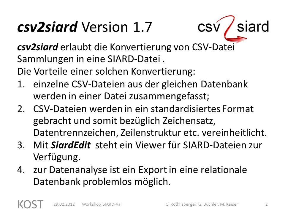 csv2siard Version 1.7 csv2siard erlaubt die Konvertierung von CSV-Datei Sammlungen in eine SIARD-Datei.