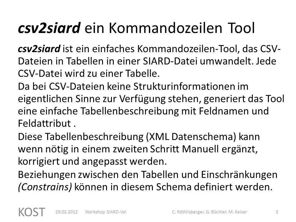 "csv2siard ""hands on KOST 429.02.2012Workshop SIARD-ValC."