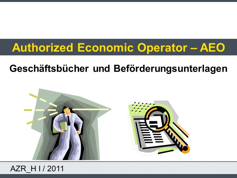 AZR_H I / 2011 Authorized Economic Operator – AEO Geschäftsbücher und Beförderungsunterlagen