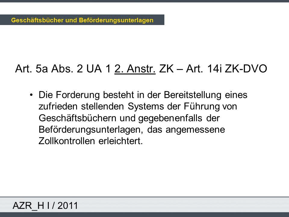 AZR_H I / 2011 Art. 5a Abs. 2 UA 1 2. Anstr. ZK – Art. 14i ZK-DVO Die Forderung besteht in der Bereitstellung eines zufrieden stellenden Systems der F