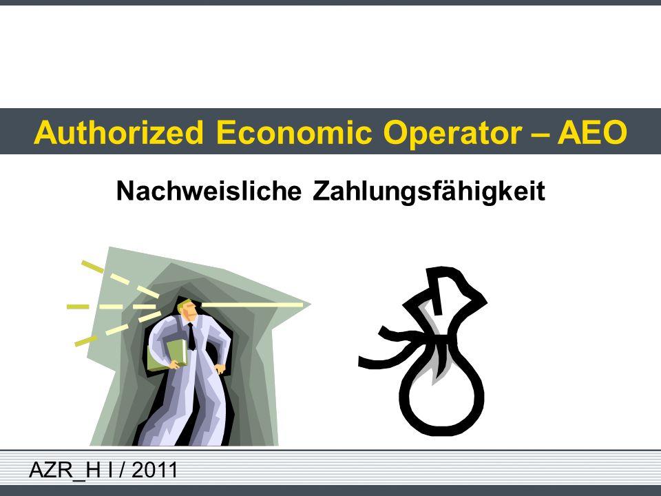 AZR_H I / 2011 Authorized Economic Operator – AEO Nachweisliche Zahlungsfähigkeit