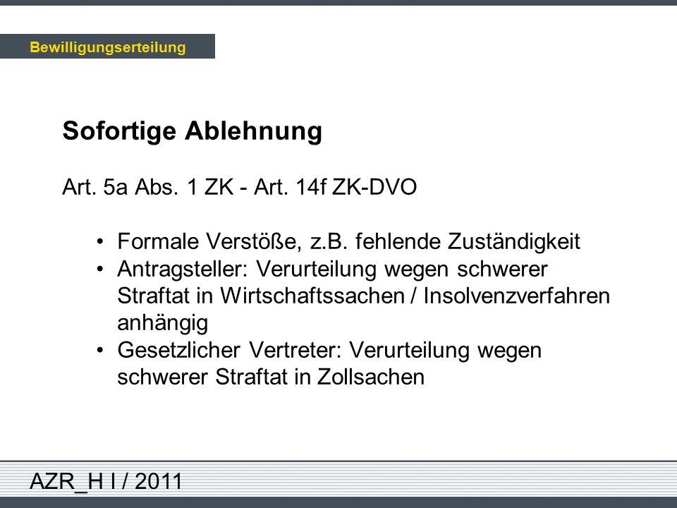 AZR_H I / 2011 Sofortige Ablehnung Art. 5a Abs. 1 ZK - Art. 14f ZK-DVO Formale Verstöße, z.B. fehlende Zuständigkeit Antragsteller: Verurteilung wegen