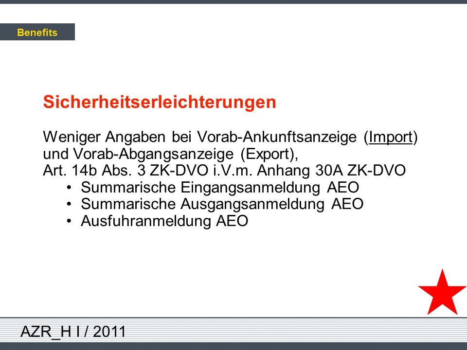 AZR_H I / 2011 Sicherheitserleichterungen Weniger Angaben bei Vorab-Ankunftsanzeige (Import) und Vorab-Abgangsanzeige (Export), Art. 14b Abs. 3 ZK-DVO