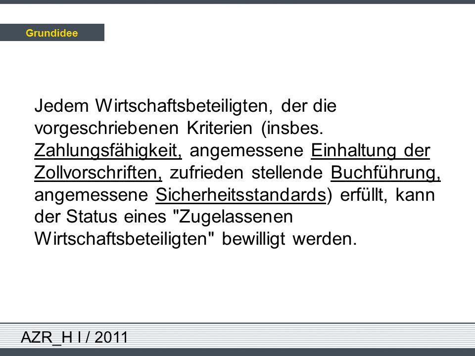 AZR_H I / 2011 Jedem Wirtschaftsbeteiligten, der die vorgeschriebenen Kriterien (insbes. Zahlungsfähigkeit, angemessene Einhaltung der Zollvorschrifte