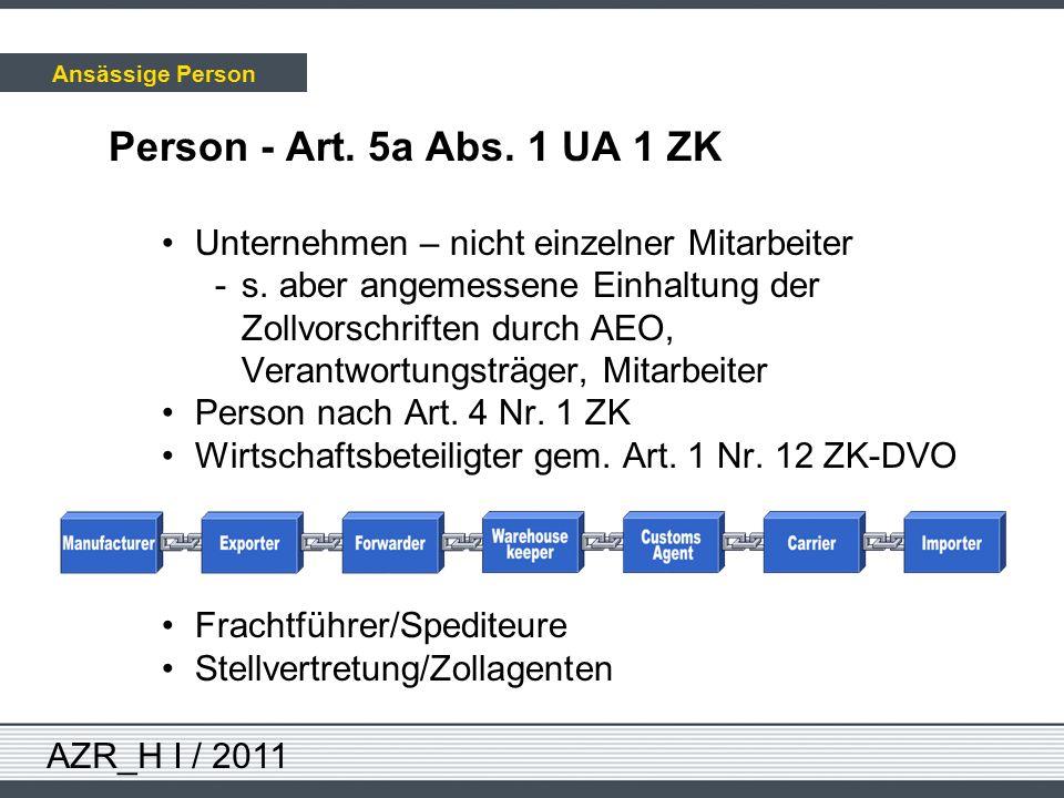 AZR_H I / 2011 Person - Art. 5a Abs. 1 UA 1 ZK Unternehmen – nicht einzelner Mitarbeiter -s. aber angemessene Einhaltung der Zollvorschriften durch AE