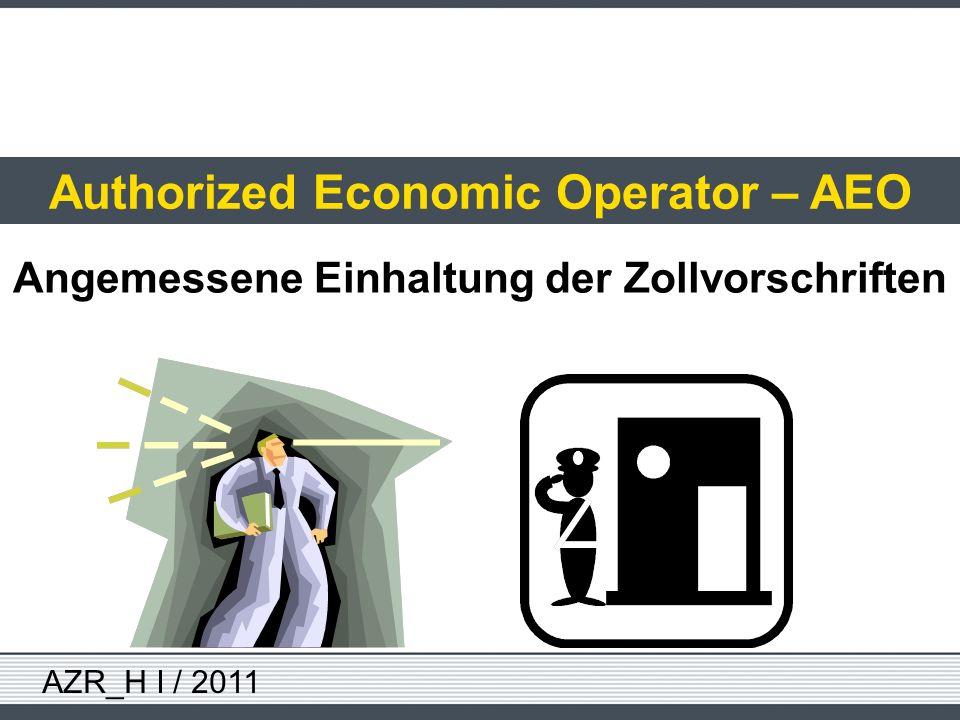 AZR_H I / 2011 Authorized Economic Operator – AEO Angemessene Einhaltung der Zollvorschriften